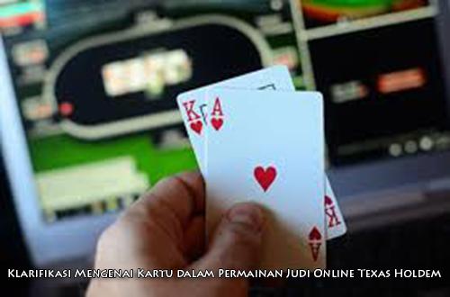 Klarifikasi Mengenai Kartu dalam Permainan Judi Online Texas Holdem
